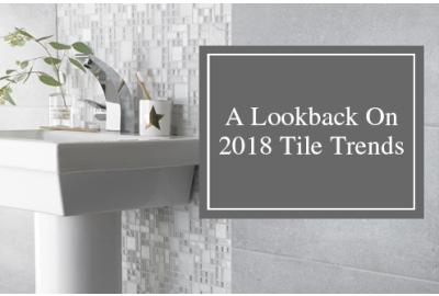 A Lookback On 2018 Tile Trends