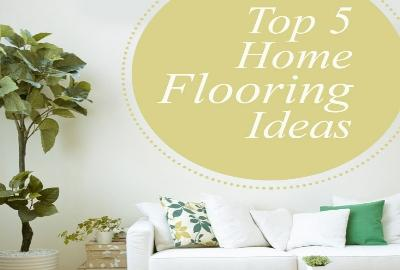 Top 5 Home Flooring Ideas
