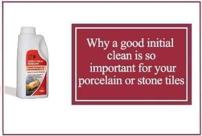 Why a good initial clean is so important for your porcelain or stone tiles